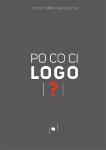 Po co Ci logo? - Andrzej-Ludwik Włoszczyński