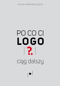 """Andrzej-Ludwik Włoszczyński :po co Ci logo? ciąg dalszy"""""""